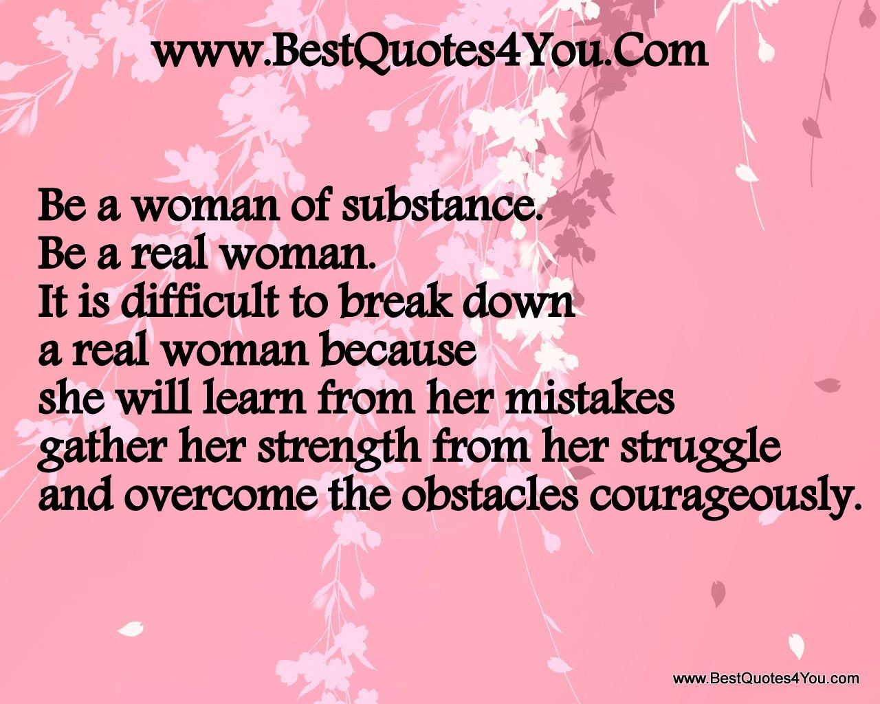 Quotes About Women's Strength Quotes About Women's Strength  Be A Woman Of Substance Be A Real