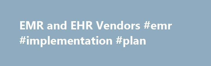 Emr And Ehr Vendors Emr Implementation Plan HttpLiberia