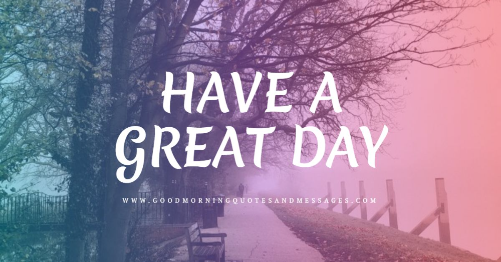 Have A Great Day Images Google Search Have A Great Day Day Image