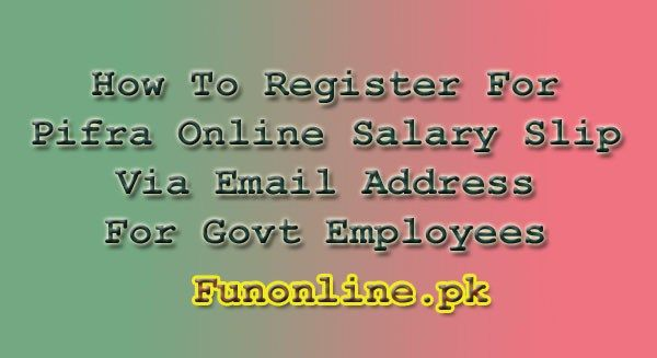 PIFRA Registration For Online Salary Slips Of Govt Employees