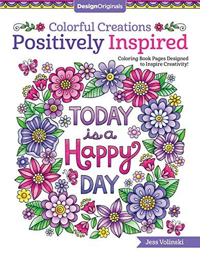 Colorful Creations Positively Inspired Coloring Book Pages Designed To Inspire Creativity Packed With Motivational Messages About Hope And