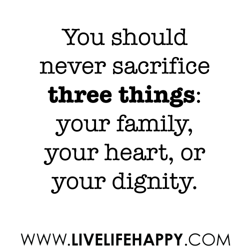 never sacrifice three things