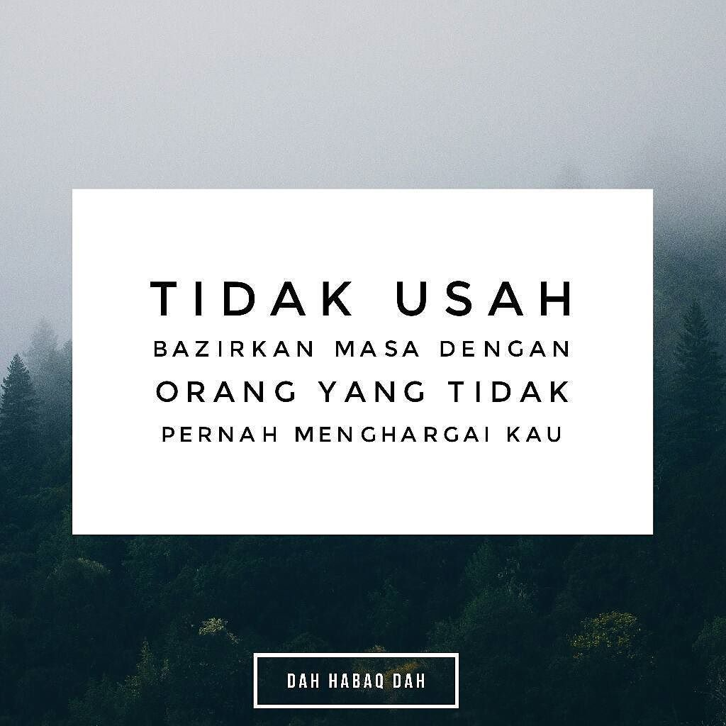 Jangan Bazirkan Masa Dengan Oranh Yang Tidak Reti Menghargai Dahhabaqdah Tag Kawan Hangpa Life Quotes Quotes Lettering