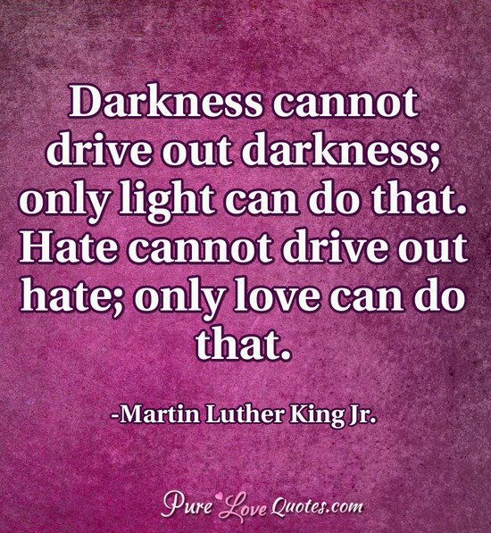 Darkness cannot drive out darkness