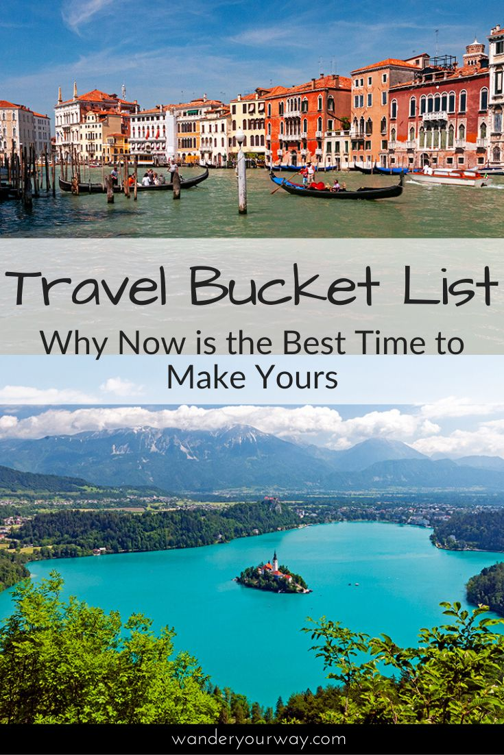 Why Now Is The Best Time To Make Your Travel Bucket List Wander Your Way Travel Bucket List Traveling By Yourself Best Places To Travel