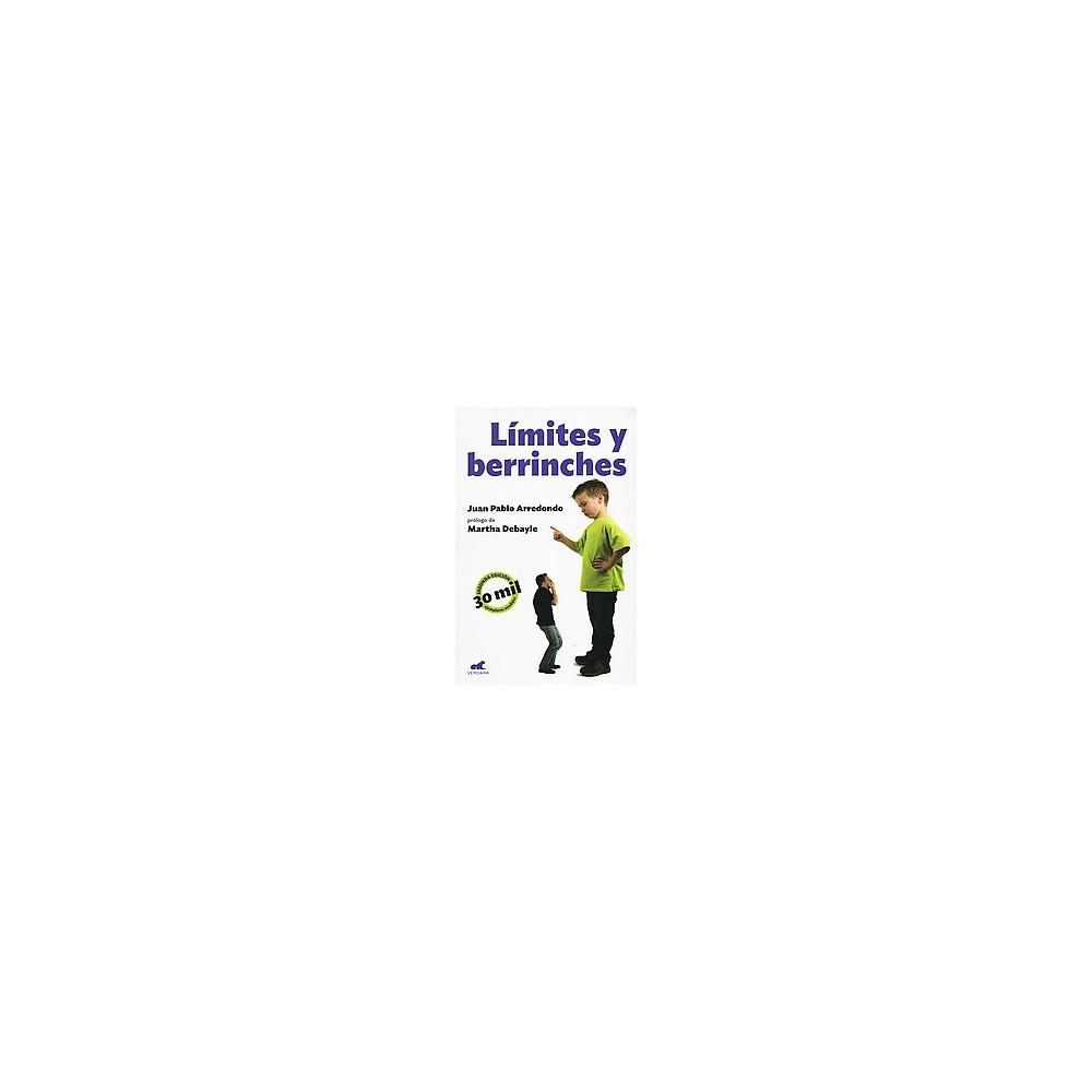 Límites y berrinches/ Limits and Tantrums : Como Manejarlos (Paperback) (Juan Pablo Arredondo)