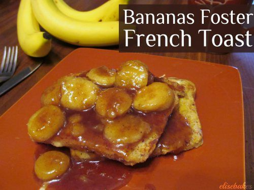 Bananas Foster French Toast via elisebakes