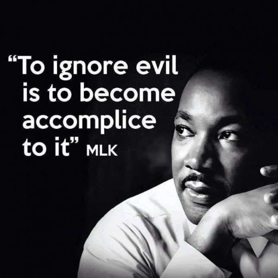 To Ignore Evil Is To Become Accomplice To It Martin Luther King Jr Martin Luther King Jr Quotes Martin Luther King Jr Mlk Quotes