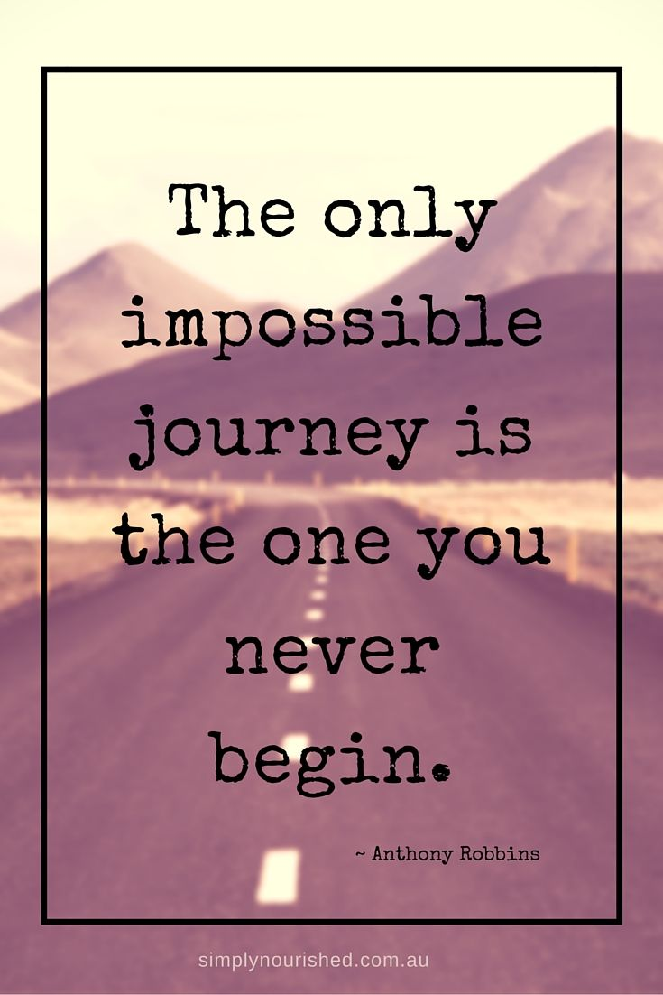The Only Impossible Journey Is The One You Never Begin Anthony Robbins Simplynourished Com Au Inspirational Quotes Anthony Robbins Life Quotes