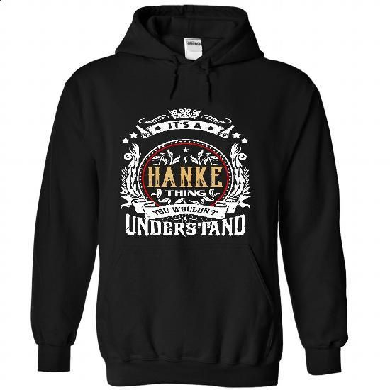 HANKE .Its a HANKE Thing You Wouldnt Understand - T Shi - #tshirt text #hipster sweater. I WANT THIS => https://www.sunfrog.com/Names/HANKE-Its-a-HANKE-Thing-You-Wouldnt-Understand--T-Shirt-Hoodie-Hoodies-YearName-Birthday-6345-Black-54648024-Hoodie.html?68278