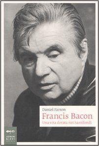 Amazon.it: Francis Bacon. Una vita dorata nei bassifondi - Daniel Farson, C…