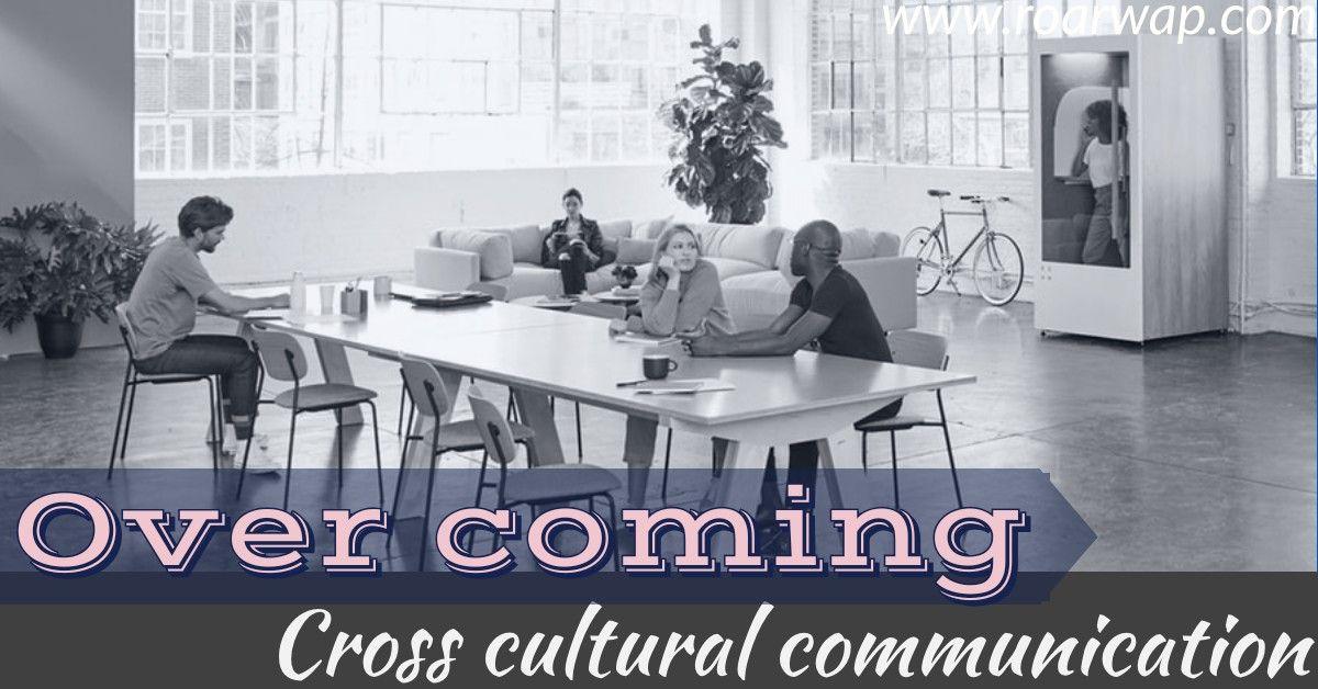 Over Coming Cross Cultural Communication Cross Cultural Communication Business Communication Cross Cultural