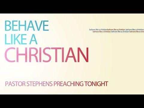 Behave Like A Christian 0417216 Pm The Door Christian Fellowship El Paso Texas Christian Behaving Sermon