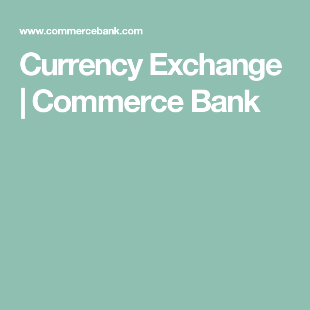 Currency Exchange Commerce Bank