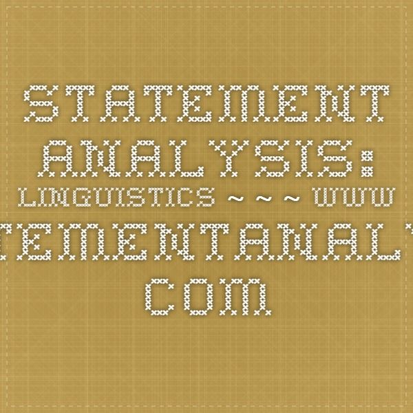 Statement Analysis: Linguistics  A study conducted to examine the linguistic attributes of 911 calls to see if there were any indicators of guilt or innocence.  www.statementanalysis.com