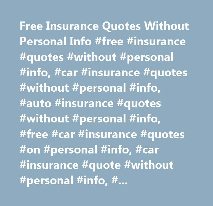 Free Insurance Quote Fair Free Insurance Quotes Without Personal Info #free #insurance #quotes . 2017