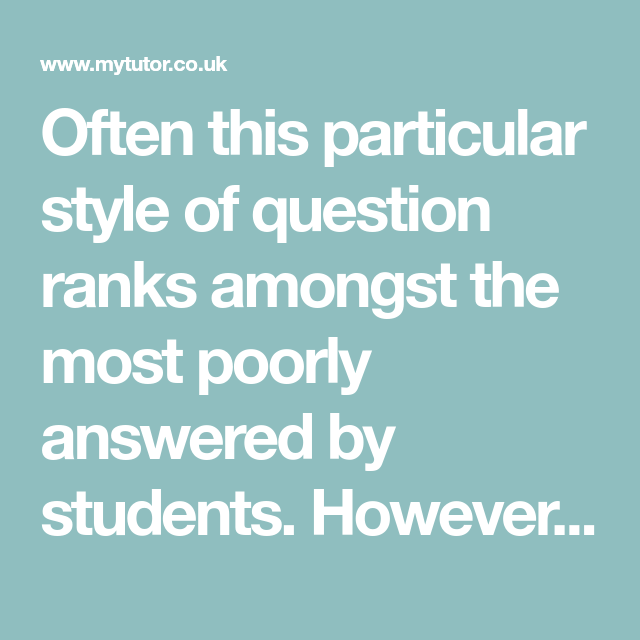 Often this particular style of question ranks amongst the most poorly answered by students. However, it is often very easy to pick up marks without...