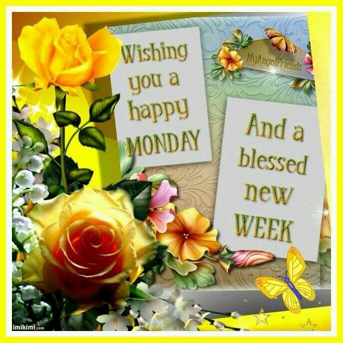 Wishing You A Happy Monday And A Blessed New Week Monday Good Morning Monday  Quotes Good