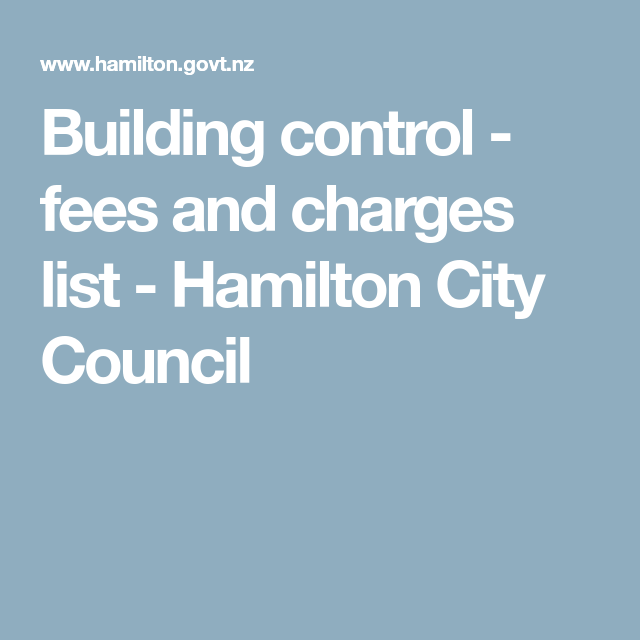 Building Control Fees And Charges List Hamilton City Council City Council Hamilton Council
