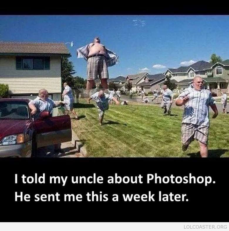 So I Told My Uncle About Photoshop Funny Pictures Laugh Hilarious