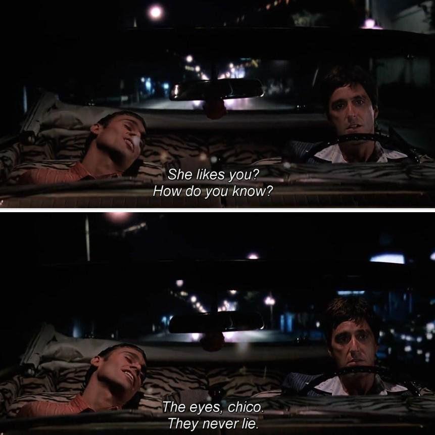 The eyes chico, they never lie - Tony Montana, Scarface