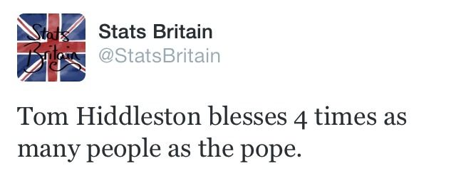 Stats Britain - Tom Hiddleston blesses 4 times as many people as the pope. Hahaha, I believe it! XD