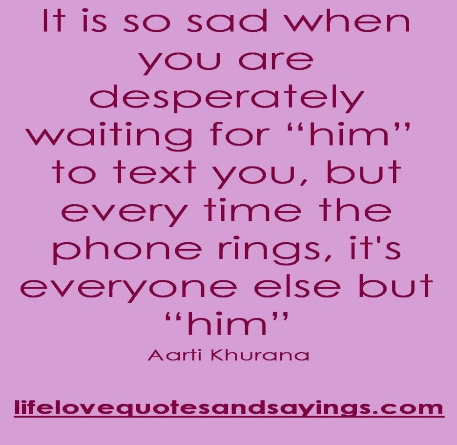 Wonderful Love Quotes About Waiting It Is So Sad When You Are