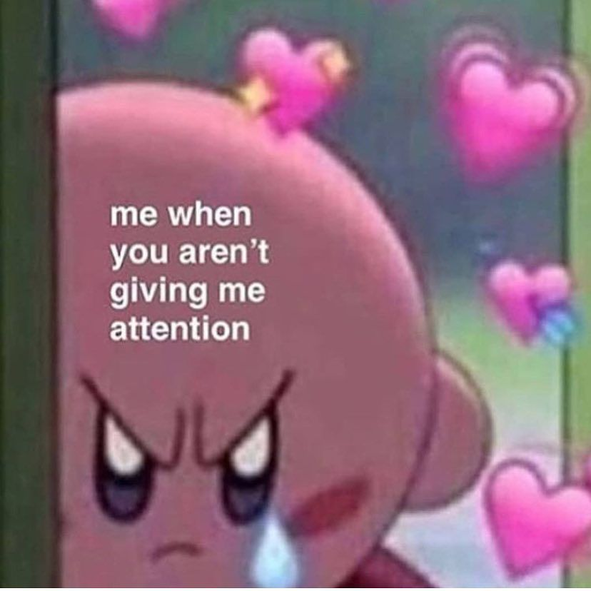 Give Me The Love And Attention I Need Cute Love Memes Cute Memes Love You Meme