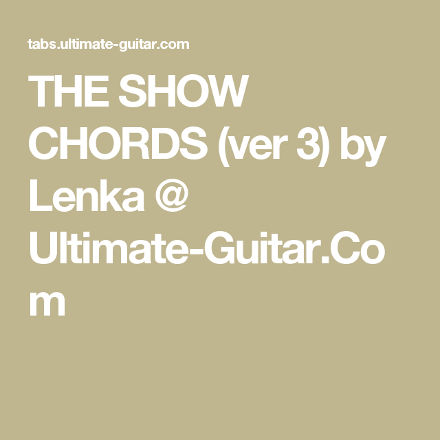 The Show Chords Ver 3 By Lenka Ultimate Guitar Guitar Tabs