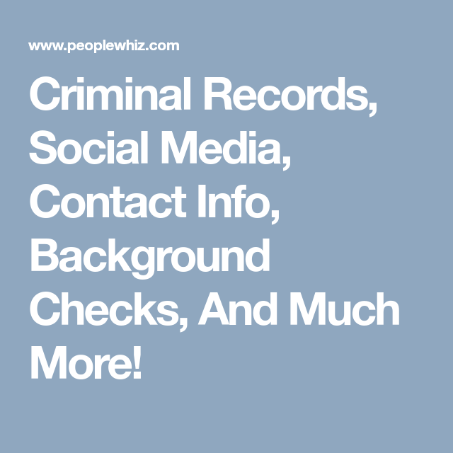 Criminal Records Social Media Contact Info Background Checks And Much More Criminal Record Records Search Records