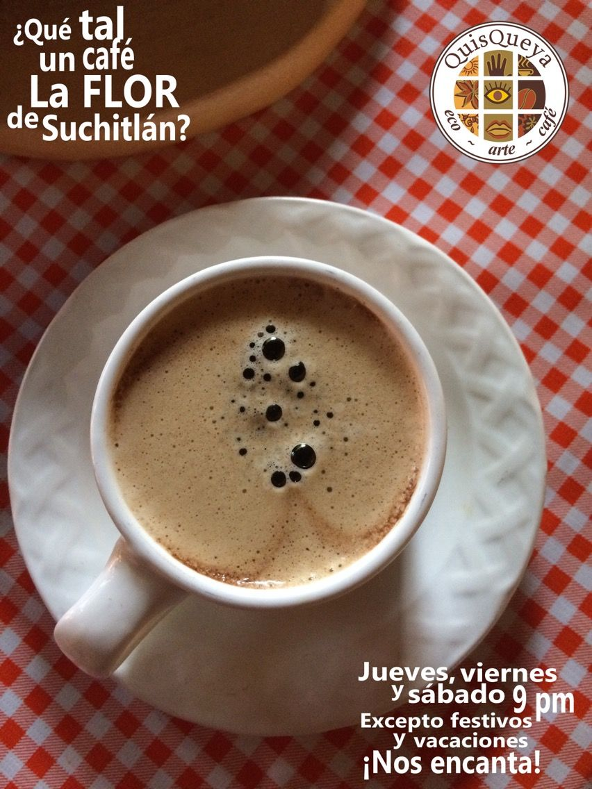 ¿Qué tal un café La FLOR de Suchitlán?... Jueves, viernes y sábado a partir de las 9 pm. Excepto días festivos y vacaciones. ¡Nos encanta! www.quisqueya.com.mx