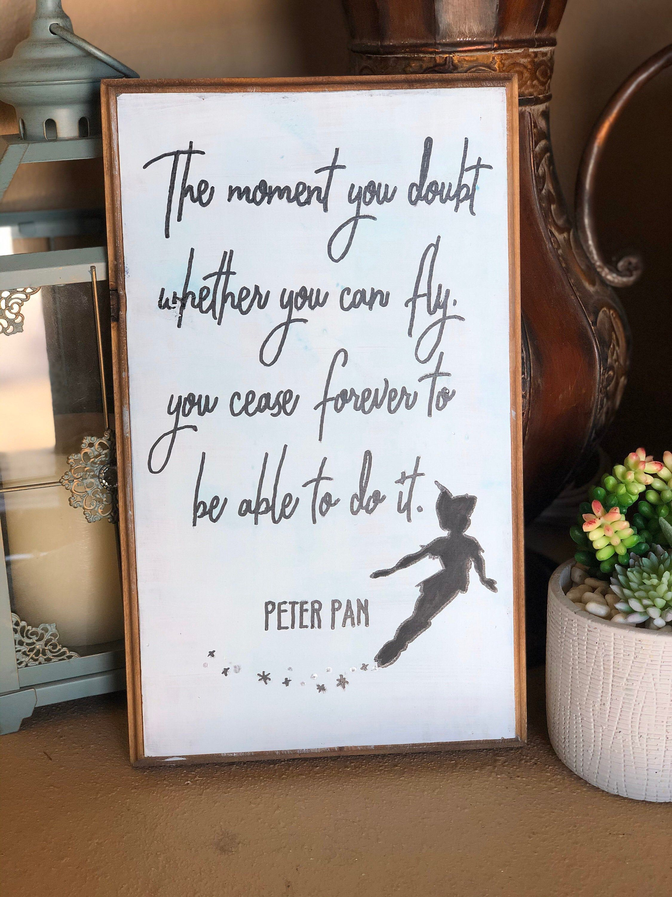 The moment you doubt you can fly, you cease forever to be able to do it. Peter Pan Fly Sign $25 #PeterPan #Nevergiveup