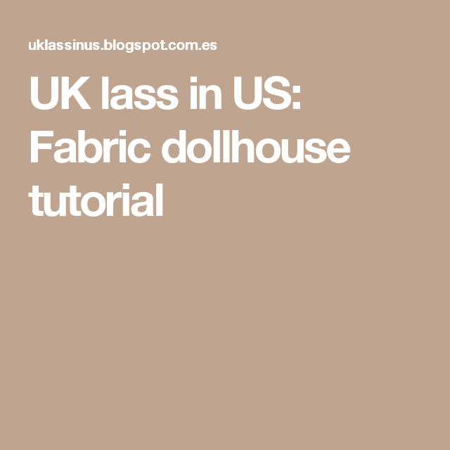 UK lass in US: Fabric dollhouse tutorial