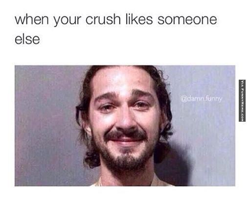 Funny Memes For Your Crush : Funny memes when your crush likes someone else so true