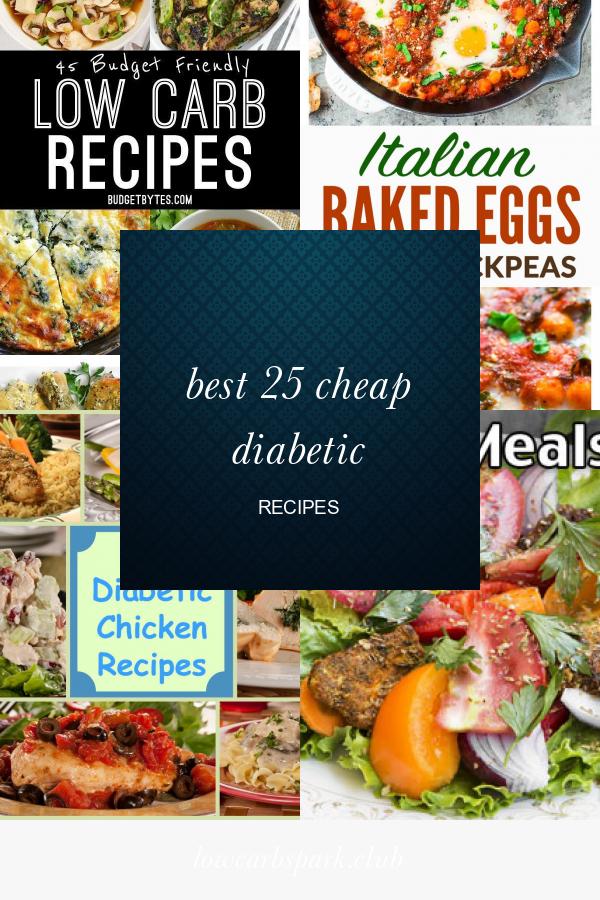 Best 25 Cheap Diabetic Recipes Diabetic Recipes For Dinner Recipes Easy Diabetic Meals