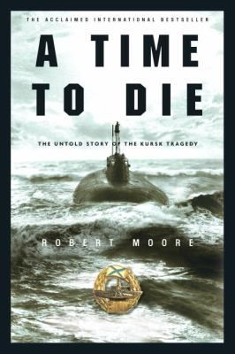 Moore S Impressive Account Reveals The Lengths To Which The Russian Navy Went In Trying To Conceal The Truth About The Sinking Of The Subma Kursk Tragedy Story