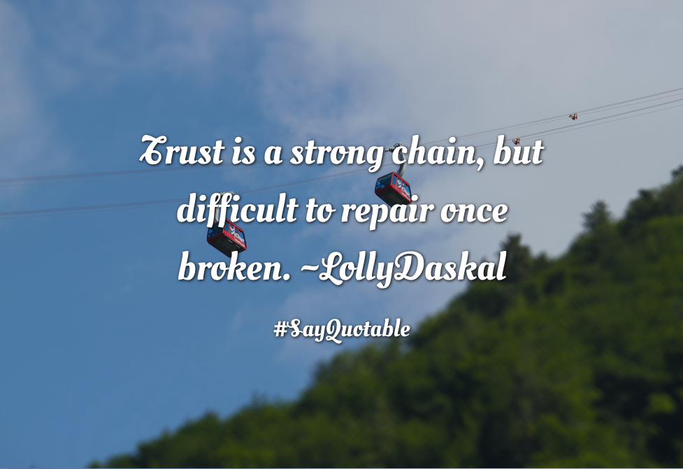 Quotes About Trust Is A Strong Chain, But Difficult To Repair Once Broken. ~