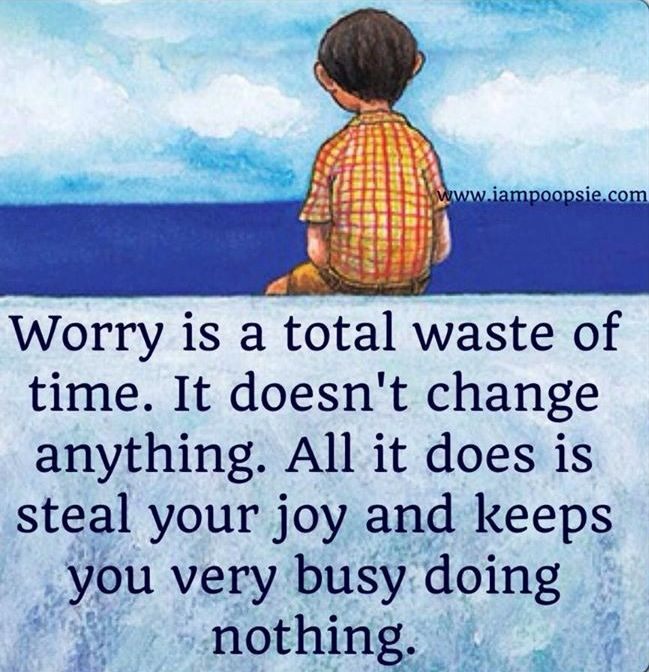 Worry Is A Total Waste Of Time Quote Via Www Iampoopsie Com No Worries Words Thoughts