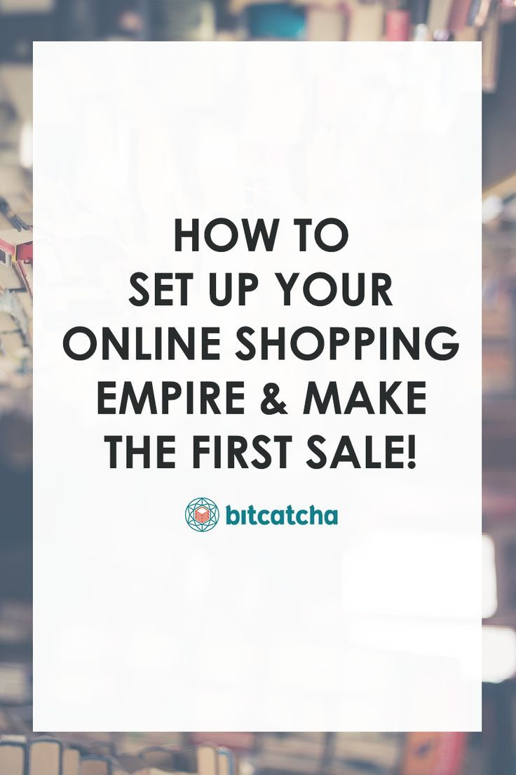 How To Set Up Your Online Shopping Empire & Make The First Sale ...