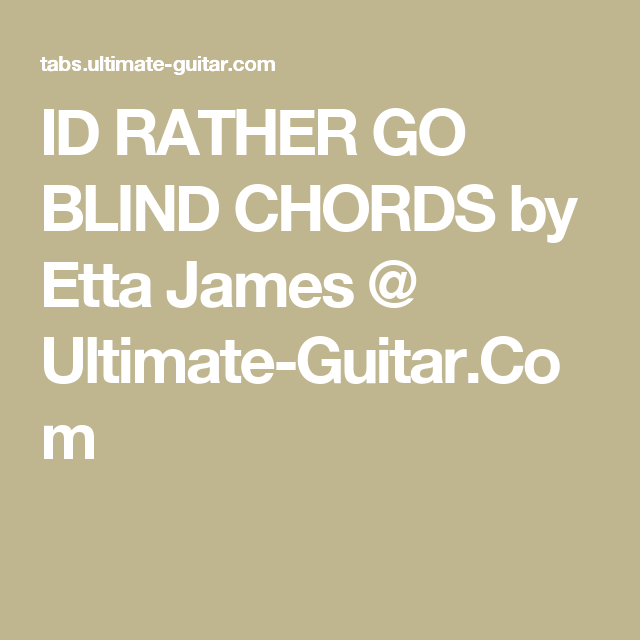 ID RATHER GO BLIND CHORDS by Etta James @ Ultimate-Guitar.Com ...