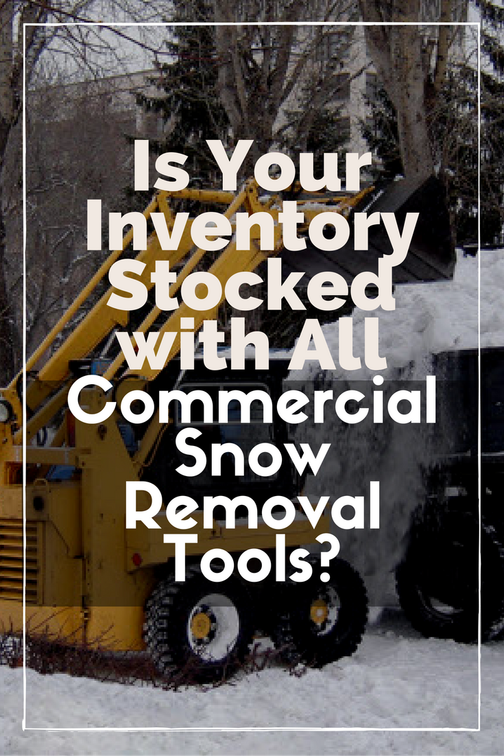Is Your Inventory Stocked With All Commercial Snow Removal Tools