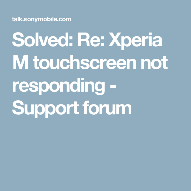 Solved:  Re: Xperia M touchscreen not responding - Support forum