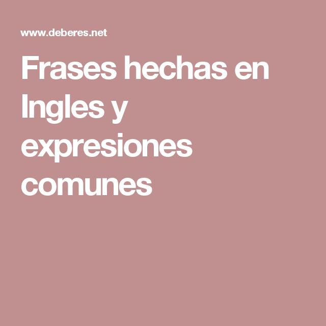 Frases Hechas En Ingles Y Expresiones Comunes Ingles