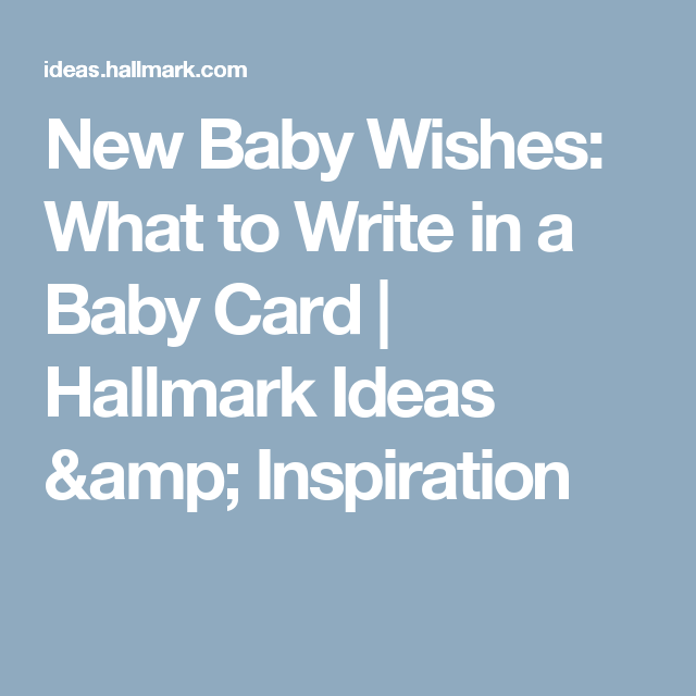new baby wishes what to write in a baby card hallmark ideas inspiration