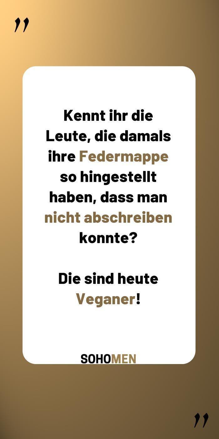 Lustige Sprüche #lustig #witzig #funny #sprüche #zitate #wordsofwisdom #quote #qotd #vegan     Kennt ihr die Leute, die damals ihre Federmappe so hingestellt haben, dass man nicht abschreiben konnte?    Die sind heute Veganer! #veganquotes