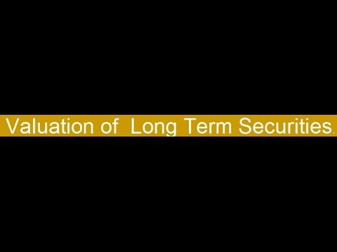 Valuation Of Long Term Securities Https Youtu Be Snx9m21zh0g