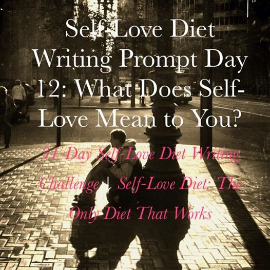self love diet writing prompt day what does self love mean to what does self love mean to you through reading and publishing everyone s self love posts that get submitted to the love warrior community