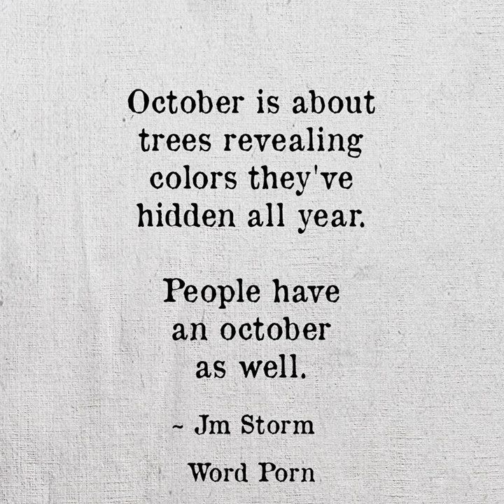 October Is About Trees Revealing Colors Theyu0027ve Hidden All Year. People  Have An October As Well.