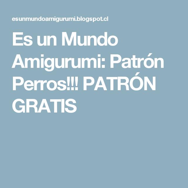 Es un Mundo Amigurumi: Patrón Perros!!! PATRÓN GRATIS   Ganchillo ...