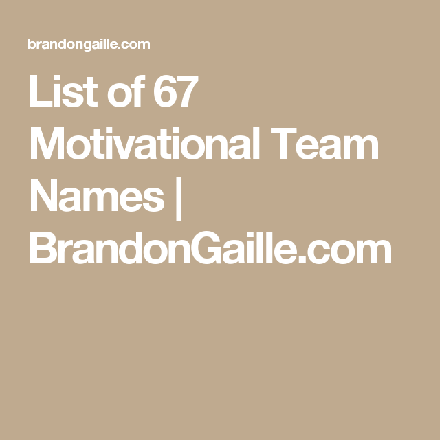 List of 125 Motivational Team Names | Inspirational quotes